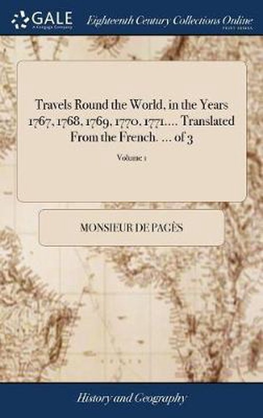 Travels Round the World, in the Years 1767, 1768, 1769, 1770, 1771.... Translated from the French. ... of 3; Volume 1