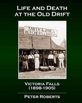 Life and Death at the Old Drift, Victoria Falls (1898-1905)