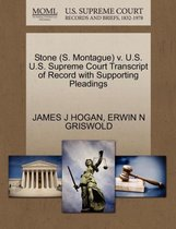 Stone (S. Montague) V. U.S. U.S. Supreme Court Transcript of Record with Supporting Pleadings