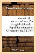 Sommaire de la correspondance d'un charge d'affaires de la Republique francaise a Constantinople