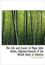 The Life and Career of Major John Andr, Adjutant-General of the British Army in America