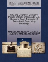 Boek cover City and County of Denver V. People of State of Colorado U.S. Supreme Court Transcript of Record with Supporting Pleadings van Malcolm Lindsey