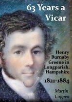63 Years a Vicar: The Life and Times of Henry Burnaby Greene, Vicar of Longparish, Hampshire, England 1821-1884