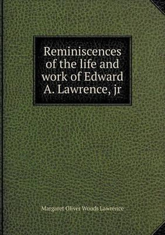 Reminiscences of the Life and Work of Edward A. Lawrence, Jr