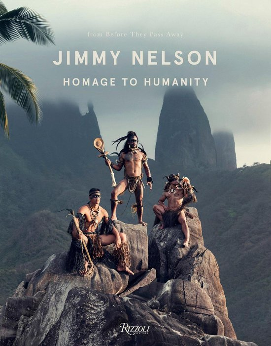 Jimmy Nelson: Homage to Humanity