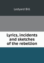 Lyrics, Incidents and Sketches of the Rebellion