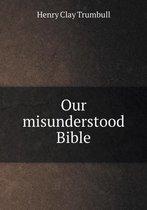 Our Misunderstood Bible