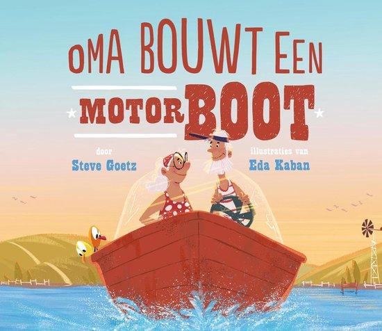 Oma bouwt een motorboot - Steve Goetz |