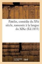 Patelin, Comedie Du Xve Siecle, Ramenee A La Langue Du Xixe