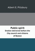Public Spirit Oration Delivered Before the City Council and Citizens of Boston