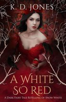 A White So Red: A Dark Fairy Tale Retelling of Snow White