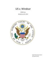 The Supreme Court Decision United States V. Windsor - Doma Case - Decided June 26, 2013