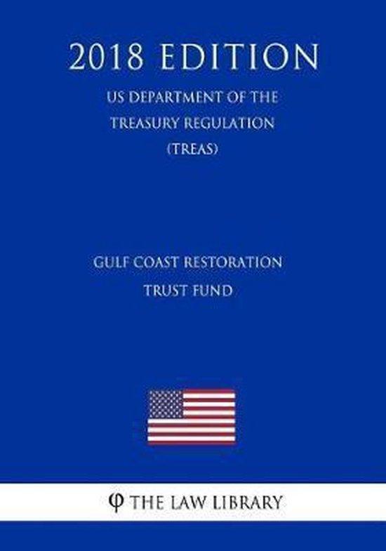 Gulf Coast Restoration Trust Fund (Us Department of the Treasury Regulation) (Treas) (2018 Edition)