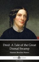 Dred A Tale of the Great Dismal Swamp by Harriet Beecher Stowe - Delphi Classics (Illustrated)