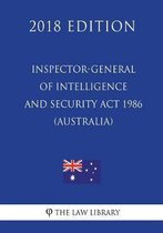 Inspector-General of Intelligence and Security ACT 1986 (Australia) (2018 Edition)