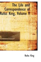 The Life and Correspondence of Rufus King, Volume V
