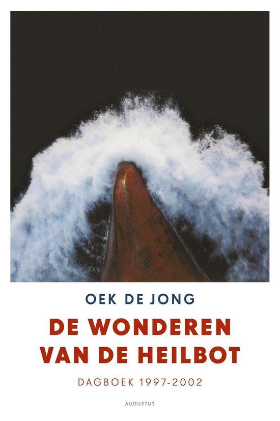 De wonderen van de heilbot / dagboek 1997-2002 - Oek de Jong  