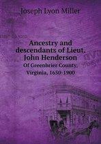 Ancestry and Descendants of Lieut. John Henderson of Greenbrier County, Virginia, 1650-1900