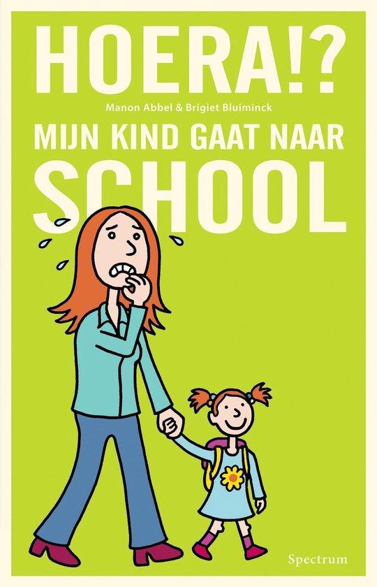 Hoera?! Mijn kind gaat naar school