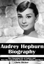 Audrey Hepburn Biography: The Charming Life of Audrey and How She Coped with Fame, Love Affairs and More?