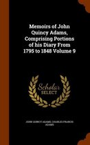 Memoirs of John Quincy Adams, Comprising Portions of His Diary from 1795 to 1848 Volume 9