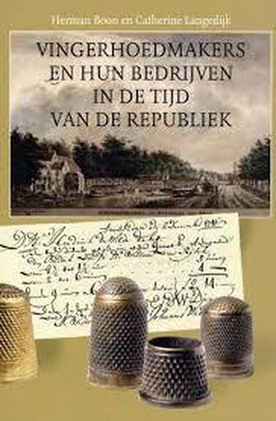 Vingerhoedmakers en hun bedrijven in de tijd van de Republiek - H.F. Boon |