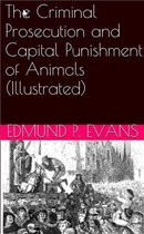 The Criminal Prosecution and Capital Punishment of Animals (Illustrated)