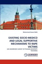 Existing Socio-Medico and Legal Supportive Mechanisms to Rape Victims