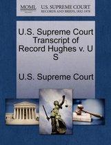U.S. Supreme Court Transcript of Record Hughes V. U S