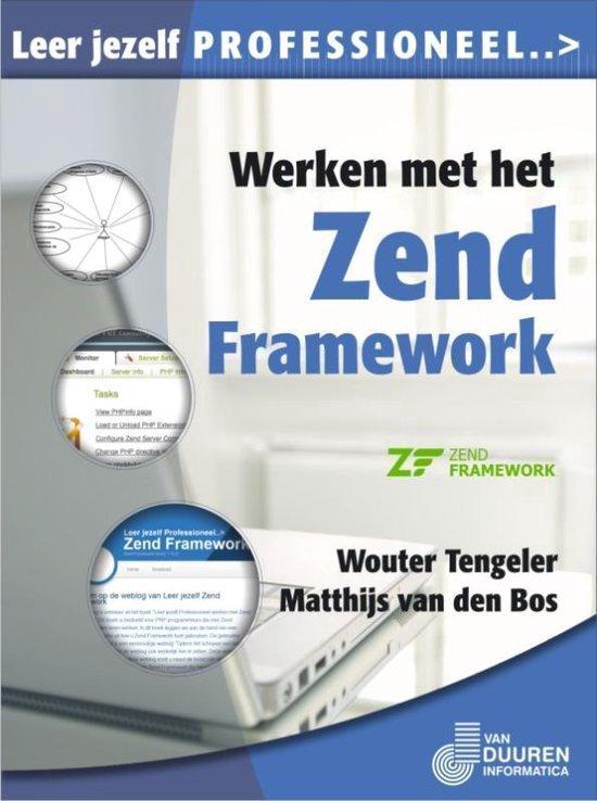 Leer jezelf PROFESSIONEEL... - Werken met het Zend framework - Wouter Tengeler |
