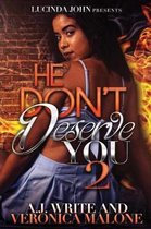 He Don't Deserve You 2