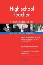 High School Teacher Red-Hot Career Guide; 2512 Real Interview Questions