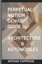 Perpetual Motion Genius' Guide to Architecture and Automobiles