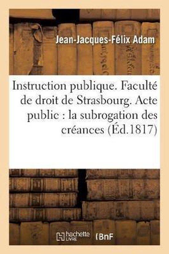 Instruction publique. Faculte de droit de Strasbourg. Acte public sur la subrogation des