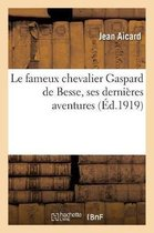 Le fameux chevalier Gaspard de Besse, ses dernieres aventures