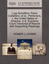 Luigi Schiaffino, Paolo Caltafiano, Et Al., Petitioners, V. the United States of America. U.S. Supreme Court Transcript of Record with Supporting Pleadings