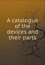 A Catalogue of the Devices and Their Parts