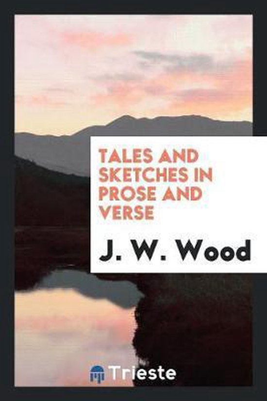 Tales and Sketches in Prose and Verse