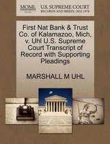First Nat Bank & Trust Co. of Kalamazoo, Mich, V. Uhl U.S. Supreme Court Transcript of Record with Supporting Pleadings