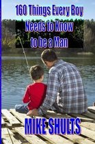160 Things Every Boy Needs to Know to be a Man