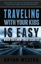 Traveling with Children Is Easy When You Know These Secrets