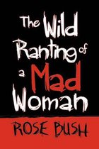 The Wild Ranting of a Mad Woman