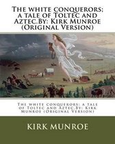 The White Conquerors; A Tale of Toltec and Aztec.by