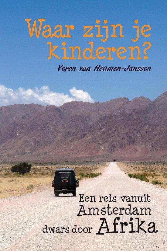 Waar zijn je kinderen? - Een reis vanuit Amsterdam dwars door Afrika - Veron van Heumen-Janssen |