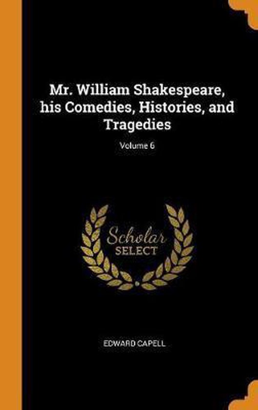 Mr. William Shakespeare, His Comedies, Histories, and Tragedies; Volume 6