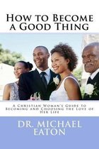 How to Become a Good Thing