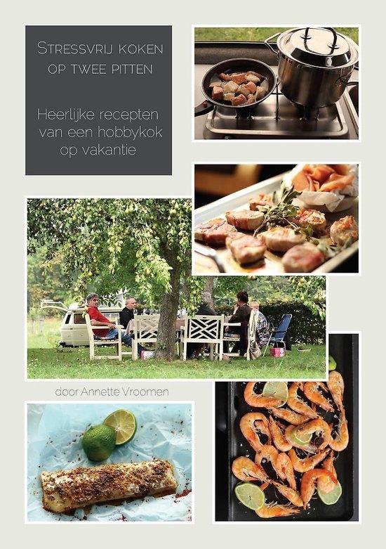 Heerlijke recepten van een hobbykok op vakantie - stressvrij koken op twee pitten - Annette Vroomen |