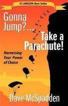 Gonna Jump?...Take a Parachute!
