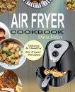 Air Fryer Cookbook: Delicious & Healthy Air Fryer Recipes Book