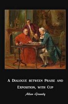 A Dialogue Between Praise and Exposition, with Cup